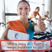 Why is being at a healthy weight important to you?