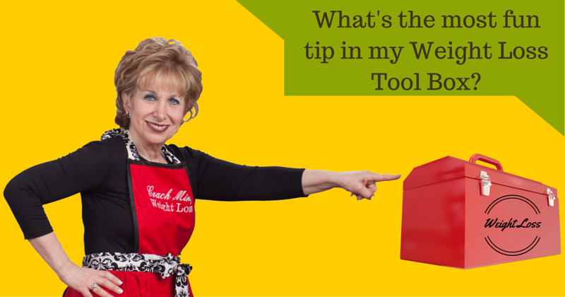 WHAT'S THE MOST FUN TIP IN MY WEIGHT LOSS TOOL BOX