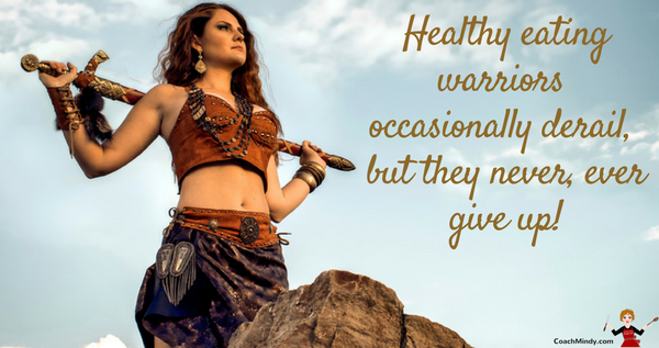 healthy eating- warriors occasionally derail but they never ever give up!